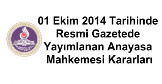 01 Ekim Tarihinde Resmi Gazetede Yayımlanan Anayasa Mahkemesi Kararları