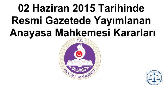 02 Haziran 2015 Tarihinde Resmi Gazetede Yayımlanan Anayasa Mahkemesi Kararları