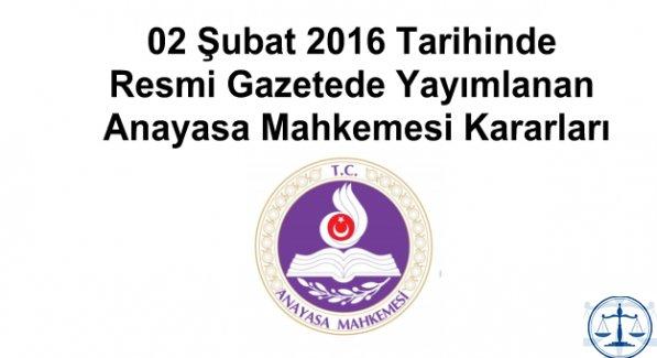 02 Şubat 2016 Tarihinde Resmi Gazetede Yayımlanan Anayasa Mahkemesi Kararları