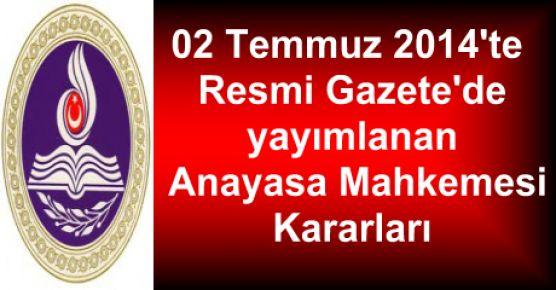 02 Temmuz 2014'te  Resmi Gazete'de yayımlanan Anayasa Mahkemesi Kararları