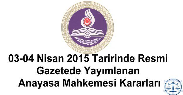 03-04 Nisan 2015 Taririnde Resmi Gazetede Yayımlanan Anayasa Mahkemesi Kararları