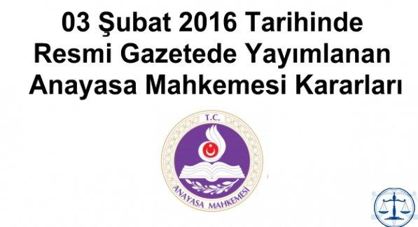 03 Şubat 2016 Tarihinde Resmi Gazetede Yayımlanan Anayasa Mahkemesi Kararları