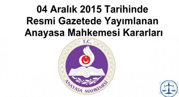 04 Aralık 2015 Tarihinde Resmi Gazetede Yayımlanan Anayasa Mahkemesi Kararları