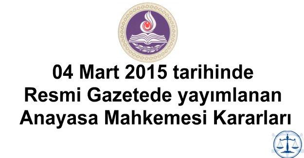 04 Mart 2015 tarihinde Resmi Gazetede yayımlanan Anayasa Mahkemesi Kararları