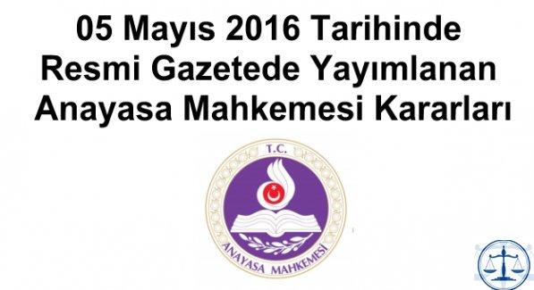 05 Mayıs 2016 Tarihinde Resmi Gazetede Yayımlanan Anayasa Mahkemesi Kararları