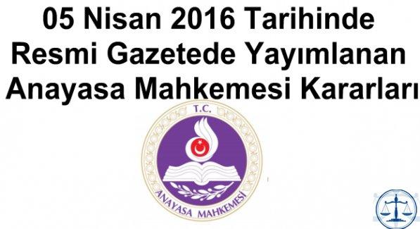 05 Nisan 2016 Tarihinde Resmi Gazetede Yayımlanan Anayasa Mahkemesi Kararları