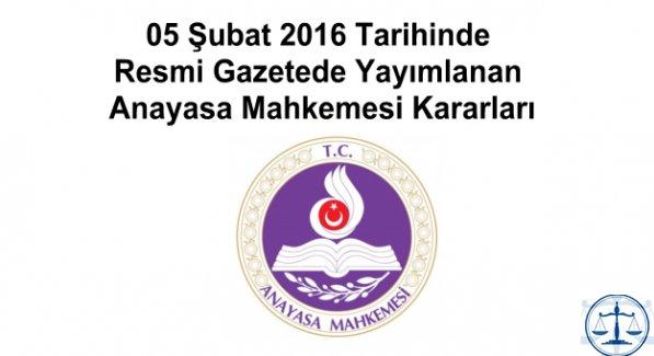 05 Şubat 2016 Tarihinde Resmi Gazetede Yayımlanan Anayasa Mahkemesi Kararları