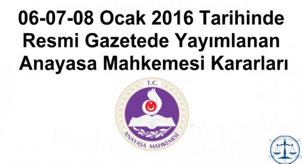 06-07-08 Ocak 2016 Tarihinde Resmi Gazetede Yayımlanan Anayasa Mahkemesi Kararları