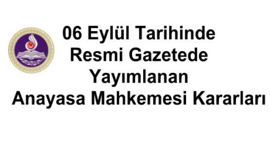 06 Eylül Tarihinde Resmi Gazetede Yayımlanan Anayasa Mahkemesi Kararları
