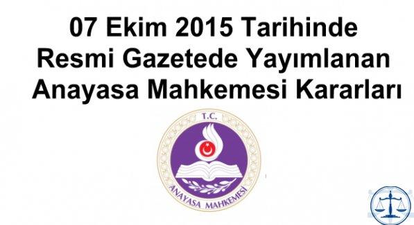 07 Ekim 2015 Tarihinde Resmi Gazetede Yayımlanan Anayasa Mahkemesi Kararları