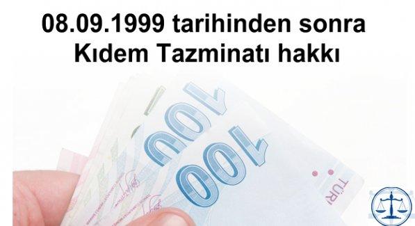 08.09.1999 tarihinden sonra Kıdem Tazminatı hakkı