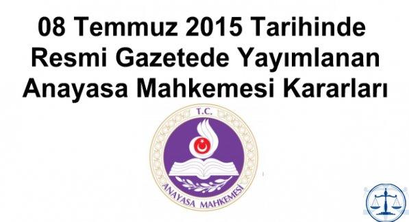 08 Temmuz 2015 Tarihinde Resmi Gazetede Yayımlanan Anayasa Mahkemesi Kararları
