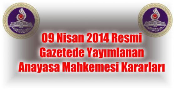 09 Nisan 2014 Resmi Gazetede Yayımlanan Anayasa Mahkemesi Kararları