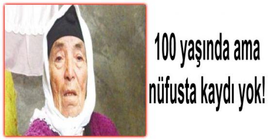 100 yaşında nüfusta kaydı yok