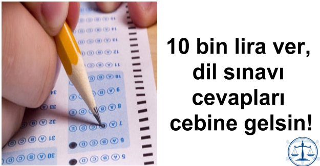 10 bin lira ver, dil sınavı cevapları cebine gelsin!