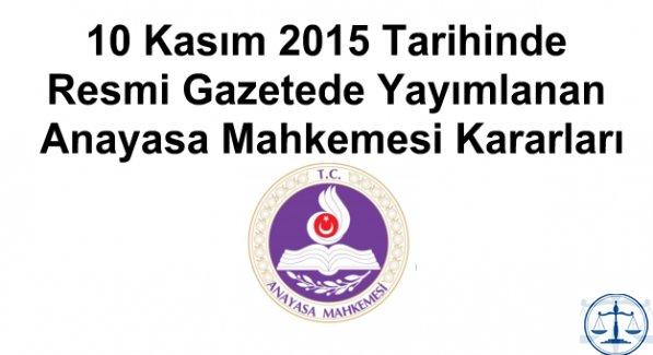 10 Kasım 2015 Tarihinde Resmi Gazetede Yayımlanan Anayasa Mahkemesi Kararları