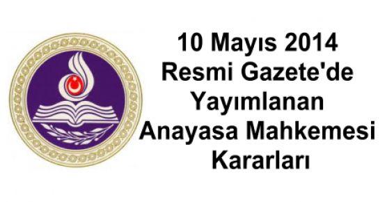 10 Mayıs 2014 Resmi Gazete'de yayımlanan Anayasa Mahkemesi Kararları