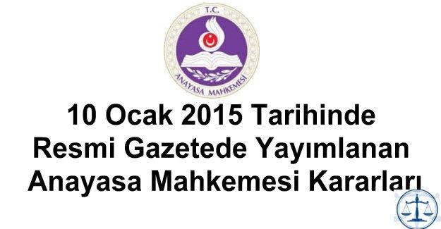 10 Ocak 2015 Tarihinde Resmi Gazetede Yayımlanan Anayasa Mahkemesi Kararları