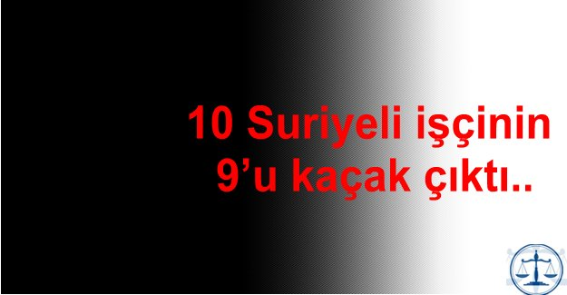 10 Suriyeli işçinin 9'u kaçak çıktı..