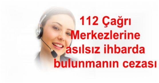 112 Çağrı Merkezlerine asılsız ihbarda bulunmanın cezası