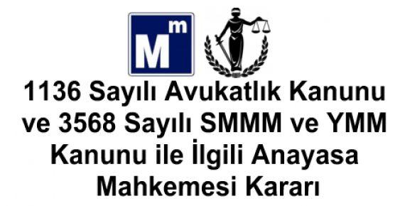 1136 Sayılı Avukatlık Kanunu ve 3568 Sayılı SMMM ve YMM Kanunu ile İlgili Anayasa Mahkemesi Kararı