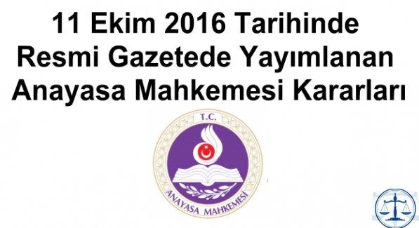 11 Ekim 2016 Tarihinde Resmi Gazetede Yayımlanan Anayasa Mahkemesi Kararları