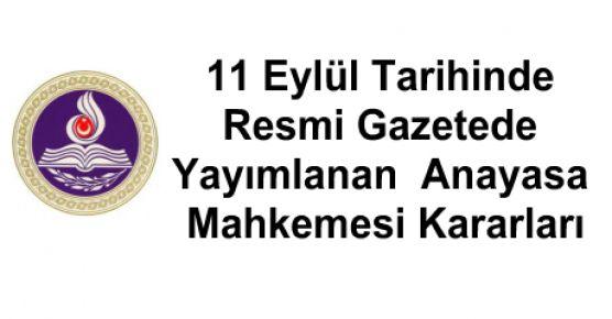 11 Eylül Tarihinde Resmi Gazetede Yayımlanan Anayasa Mahkemesi Kararları