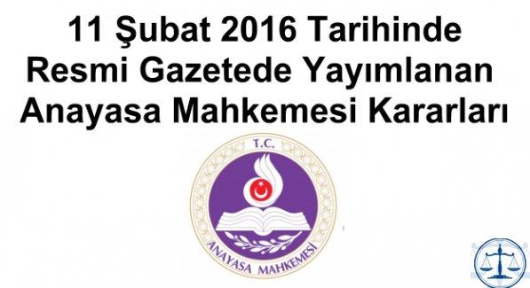11 Şubat 2016 Tarihinde Resmi Gazetede Yayımlanan Anayasa Mahkemesi Kararları