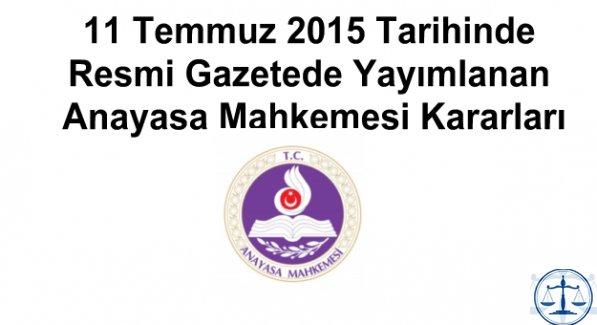 11 Temmuz 2015 Tarihinde Resmi Gazetede Yayımlanan Anayasa Mahkemesi Kararları