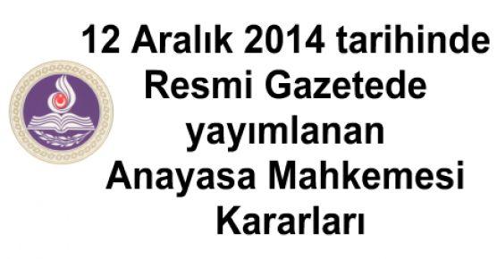 12 Aralık 2014 tarihinde Resmi Gazetede yayımlanan Anayasa Mahkemesi Kararları