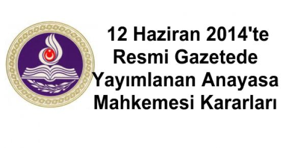 12 Haziran Resmi Gazetede Yayımlnan Anayasa Mahkemesi Kararları