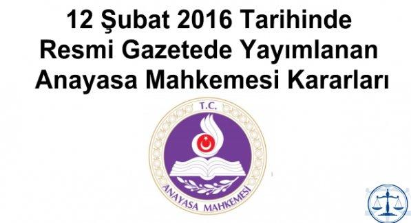 12 Şubat 2016 Tarihinde Resmi Gazetede Yayımlanan Anayasa Mahkemesi Kararları