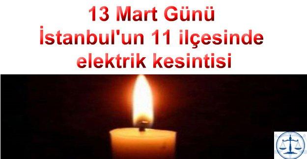 13 Mart Günü İstanbul'un 11 ilçesinde elektrik kesintisi