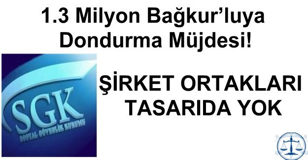 1.3 Milyon Bağkur'luya Dondurma Müjdesi!