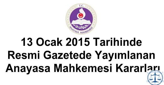 13 Ocak 2015 Tarihinde Resmi Gazetede Yayımlanan Anayasa Mahkemesi Kararları