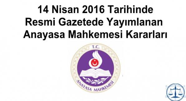 14 Nisan 2016 Tarihinde Resmi Gazetede Yayımlanan Anayasa Mahkemesi Kararları