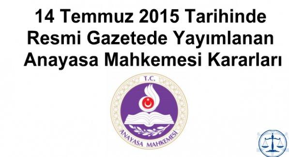 14 Temmuz 2015 Tarihinde Resmi Gazetede Yayımlanan Anayasa Mahkemesi Kararları
