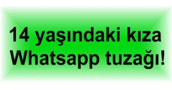 14 yaşındaki kıza Whatsapp tuzağı!