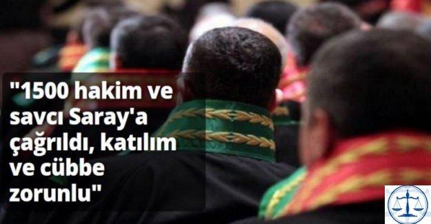 """""""1500 hakim ve savcı Saray'a çağrıldı, katılım ve cübbe zorunlu"""""""