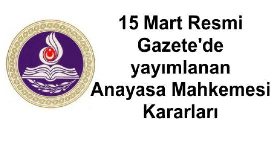 15 Mart Resmi Gazete^de yayımlanan Anayasa Mahkemesi Kararları