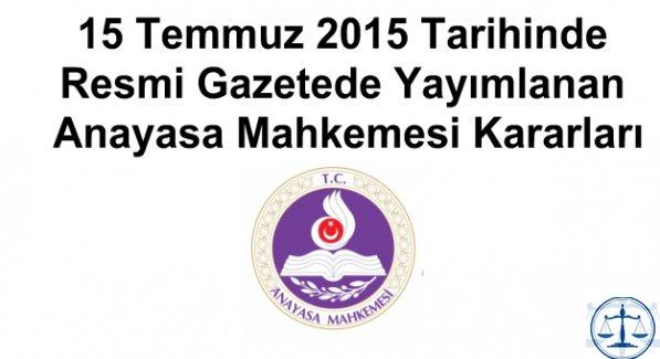15 Temmuz 2015 Tarihinde Resmi Gazetede Yayımlanan Anayasa Mahkemesi Kararları