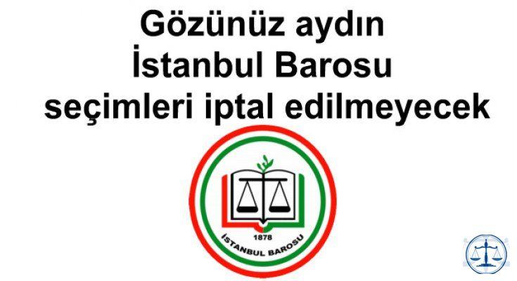 Gözünüz aydın İstanbul Barosu seçimleri iptal edilmeyecek