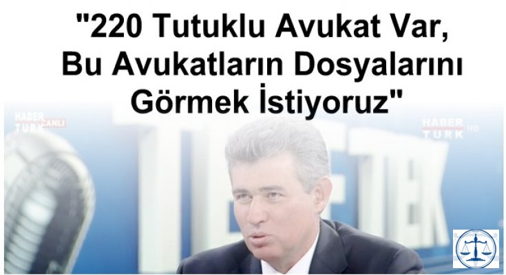 """""""220 Tutuklu Avukat Var, Bu Avukatların Dosyalarını Görmek İstiyoruz"""""""