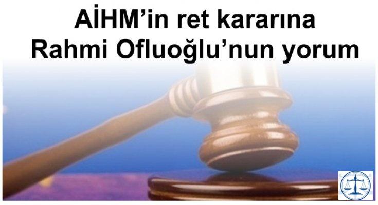 AİHM'in ret kararına Rahmi Ofluoğlu'nun yorumu