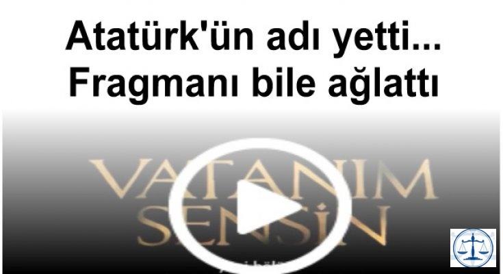 Atatürk'ün adı yetti... Fragmanı bile ağlattı