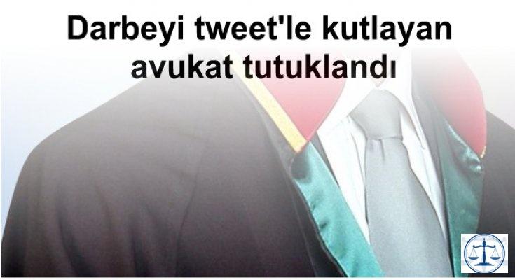 Darbeyi tweet'le kutlayan avukat tutuklandı