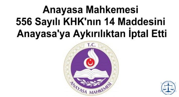 Anayasa Mahkemesi 556 Sayılı KHK'nın 14 Maddesini Anayasa'ya Aykırılıktan İptal Etti