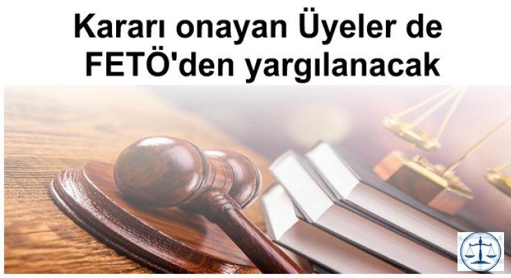 Kararı onayan Üyeler de FETÖ'den yargılanacak