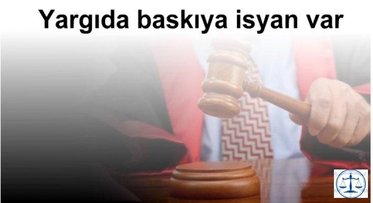 Yargıda baskıya isyan var