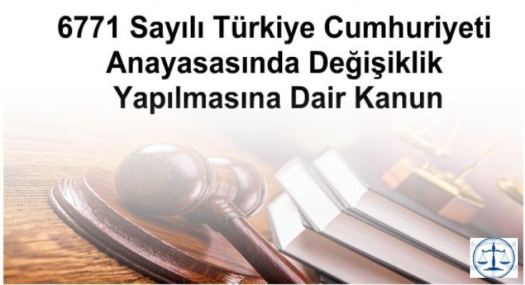 6771 Sayılı  Türkiye Cumhuriyeti Anayasasında Değişiklik Yapılmasına Dair Kanun